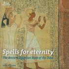 Spells for Eternity: The Ancient Egyptian Book of the Dead Cover Image