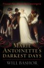 Marie Antoinette's Darkest Days: Prisoner No. 280 in the Conciergerie Cover Image