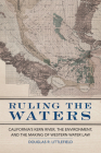 Ruling the Waters, Volume 4: California's Kern River, the Environment, and the Making of Western Water Law Cover Image