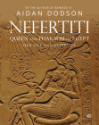 Nefertiti, Queen and Pharaoh of Egypt: Her Life and Afterlife Cover Image