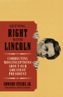 Getting Right with Lincoln: Correcting Misconceptions about Our Greatest President Cover Image