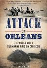 Attack on Orleans: The World War I Submarine Raid on Cape Cod Cover Image
