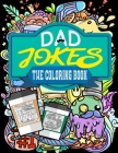 Dad Jokes: The Coloring Book: A Hilarious and Sarcastic Collection of Dad Jokes So Daddy Can Have His Last Laugh Now Cover Image