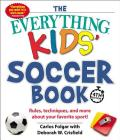 The Everything Kids' Soccer Book, 4th Edition: Rules, Techniques, and More about Your Favorite Sport! (Everything® Kids) Cover Image