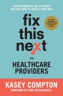 Fix This Next for Healthcare Providers: Your Business Is Like A Patient, You Just Have To Treat It That Way Cover Image