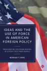 Ideas and the Use of Force in American Foreign Policy: From Post-Cold War Consensus to Trump Cover Image