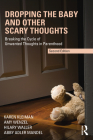 Dropping the Baby and Other Scary Thoughts: Breaking the Cycle of Unwanted Thoughts in Parenthood Cover Image