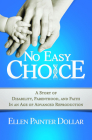 No Easy Choice: A Story of Disability, Parenthood, and Faith in an Age of Advanced Reproduction Cover Image