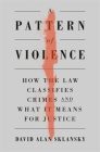 A Pattern of Violence: How the Law Classifies Crimes and What It Means for Justice Cover Image