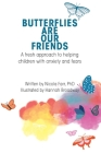 Butterflies Are Our Friends: A fresh approach to helping children with anxiety and fears Cover Image