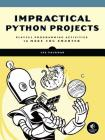Impractical Python Projects: Playful Programming Activities to Make You Smarter Cover Image