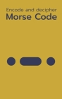 Morse Code. Encode and Decipher: Basics for Beginners - Learn to Crack in 1 Day Cover Image