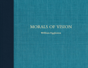 William Eggleston: Morals of Vision Cover Image