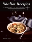 Shallot Recipes: 28 healthy and delicious dishes Cover Image