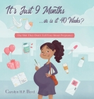 Nine Months or Forty Weeks?: The Shit They Don't Tell You About Pregnancy Cover Image