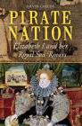 Pirate Nation: Elizabeth I and Her Royal Sea Rovers Cover Image