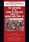 Political, Social and Religious Studies of the Balkans - Volume I - The Suffering of the Serbs in Sarajevo during the Bosnia War (1992-5) Cover Image
