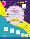 My Arabic Alphabet Workbook - Journey from Alif to Yaa: Book 1 Standalone Letters Cover Image