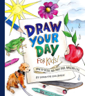 Draw Your Day for Kids!: How to Sketch and Paint Your Amazing Life Cover Image