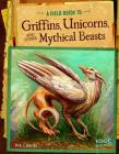 A Field Guide to Griffins, Unicorns, and Other Mythical Beasts (Fantasy Field Guides) Cover Image