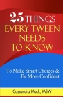 25 Things Every Tween Needs To Know: To Make Smart Choices and Be More Confident Cover Image
