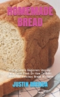 Homemade Bread: A Very Simple Beginners Step-By-Step Guide Book On How To Bake Sweet And Delicious Bread At Home Cover Image