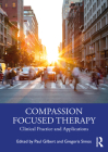 Compassion Focused Therapy: Clinical Practice and Applications Cover Image