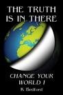 The Truth Is In There: Change Your World Cover Image