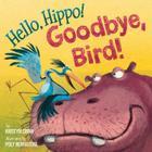 Hello, Hippo! Goodbye, Bird! Cover Image