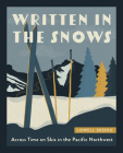 Written in the Snows: Across Time on Skis in the Pacific Northwest Cover Image