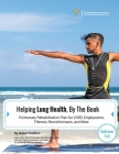 Helping Lung Health, By The Book: Pulmonary Rehabilitation Plan For COPD, Emphysema, Fibrosis, Bronchiectasis and More Cover Image