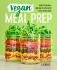 Vegan Meal Prep: Ready-To-Go Meals and Snacks for Healthy Plant-Based Eating Cover Image