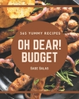 Oh Dear! 365 Yummy Budget Recipes: A Yummy Budget Cookbook You Will Need Cover Image