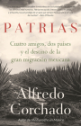 Patrias: Cuatro amigos, dos países y el destino de la gran migración mexicana / Homelands: Four Friends, Two Countries, and the Fate of the Great Mexican-Amer: Cuatro amigos, dos países y el destino de la gran migración mexicana Cover Image