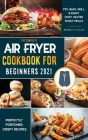 Air Fryer Cookbook for Beginners 2021: Perfectly Portioned Crispy Recipes to Fry, Grill, Roast, and Bake Cover Image