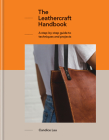 The Leathercraft Handbook: A step-by-step guide to techniques and projects, 20 unique projects for complete beginners Cover Image