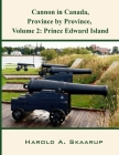 Cannon in Canada, Province by Province, Volume 2: Prince Edward Island Cover Image