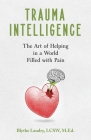 Trauma Intelligence: The Art of Helping in a World Filled with Pain Cover Image