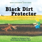 Black Dirt Protector: A Child's Devotional about God and Who He Is (God's Colouring Book #10) Cover Image