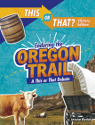 Enduring the Oregon Trail: A This or That Debate Cover Image