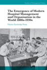 The Emergence of Modern Hospital Management and Organisation in the World 1880s-1930s Cover Image