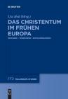 Das Christentum Im Frühen Europa: Diskurse - Tendenzen - Entscheidungen (Millennium-Studien / Millennium Studies #75) Cover Image