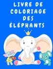 Livre de coloriage des éléphants: Livre de coloriage d'activités pour les enfants de 3 à 5 ans - Livres de coloriage pour enfants - Livre de coloriage Cover Image