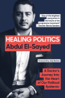 Healing Politics: A Doctor's Journey into the Heart of Our Political Epidemic Cover Image