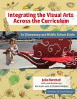 Integrating the Visual Arts Across the Curriculum: An Elementary and Middle School Guide Cover Image