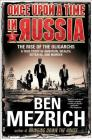 Once Upon a Time in Russia: The Rise of the Oligarchs—A True Story of Ambition, Wealth, Betrayal, and Murder Cover Image