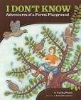 I Don't Know: Adventures of a Forest Playground Cover Image