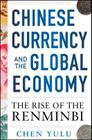 Chinese Currency and the Global Economy: The Rise of the Renminbi: The Rise of the Renminbi Cover Image