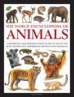 The World Encyclopedia of Animals: A Reference and Identification Guide to 840 of the Most Significant Amphibians, Reptiles and Mammals Cover Image