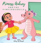 Princess Aubrey & The Pink Crocodile Cover Image
